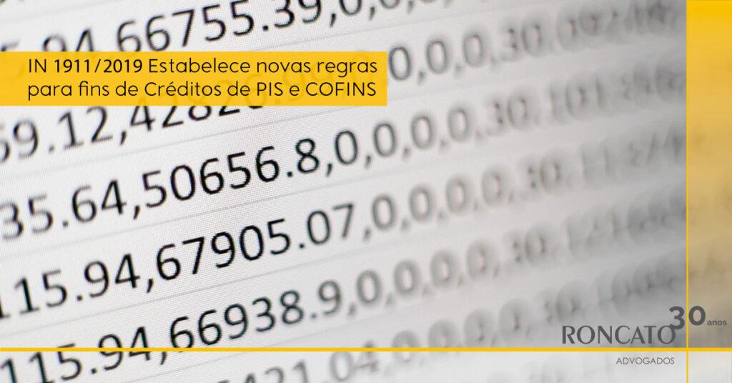IN 1911/2019 Estabelece novas regras para fins de Créditos de PIS e COFINS - Roncato Advogados