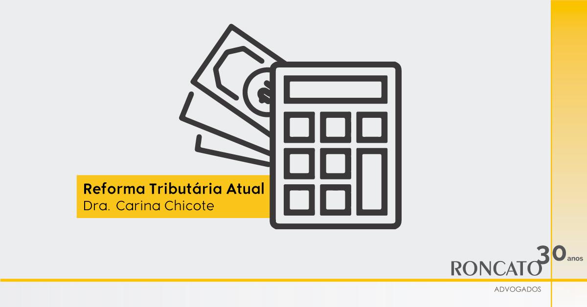 Reforma Tributária Atual - Roncato Advogados