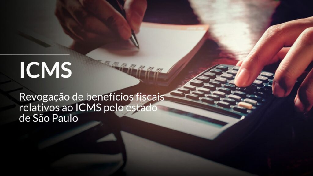 REVOGAÇÃO DE BENEFÍCIOS FISCAIS RELATIVOS AO ICMS PELO ESTADO DE SÃO PAULO – O NECESSÁRIO COMPLIANCE FISCAL E SUA REPERCUSSÃO NOS CONTRATOS DA EMPRESA 7